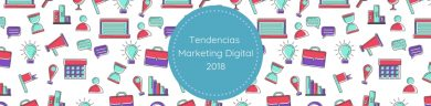 Tendencias de Marketing Digital 2018